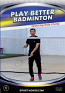 Play Better Badminton DVD or Download - Available March 2019